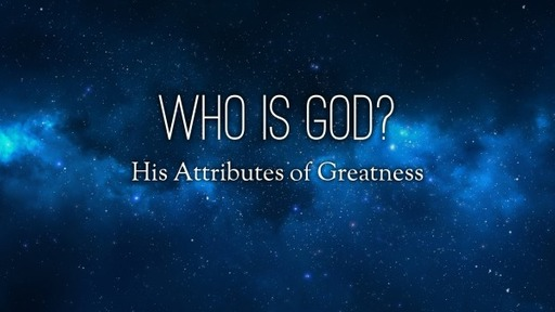 Who Is God? His Attributes of Greatness