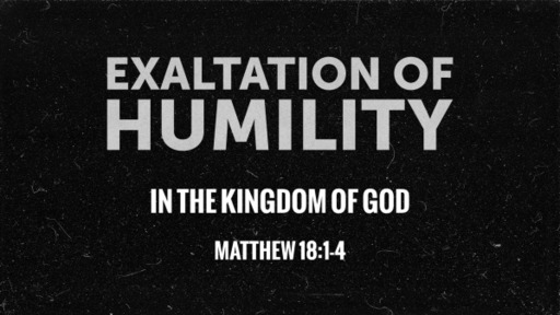 Exaltation of Humility In the Kingdom of God