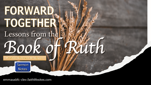 FORWARD TOGETHER - LESSONS FROM THE BOOK OF RUTH - PASTOR VINCENT B. LIGON