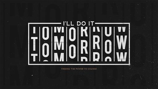 I'll do it tomorrow!