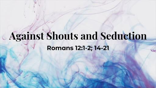 Against Shouts and Seduction