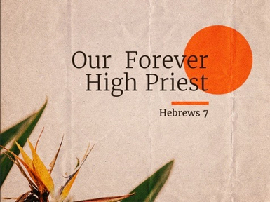 Our Forever High Priest 01/17/21