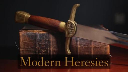 Modern Heresies Part 3