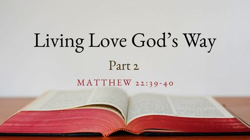 Living Love God's Way Part 2