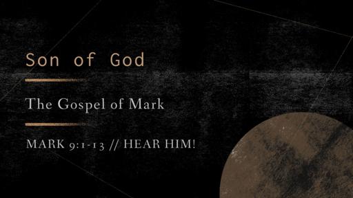 Mark 9:1-13 // Hear Him!