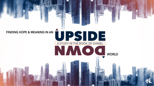 01.17.21   Finding Hope & Meaning In An Upside Down World :: A Study in the Book of Daniel [Part 2]