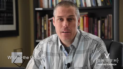 #2 Intro To Veritas - What Is The Gospel