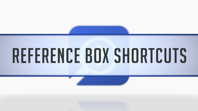 Reference Box Shortcuts