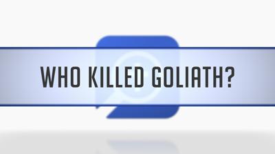 Who Killed Goliath?