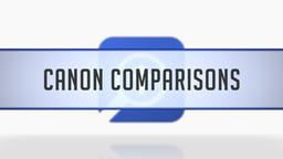 Canon Comparison