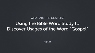 "Using the Bible Word Study to Discover Usages of the Word ""Gospel"""