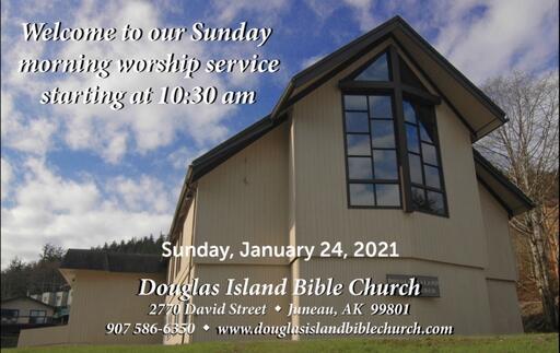 Douglas Island Bible Church Live Stream January 24, 2021