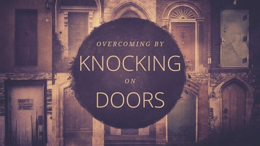 Overcoming by knocking on doors