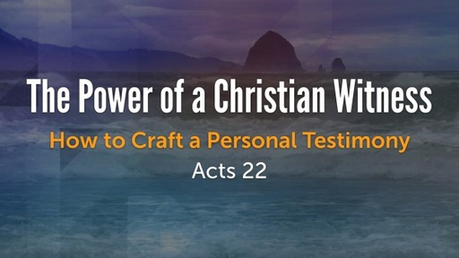 Acts 22:1-30 The Power of a Christian Witness