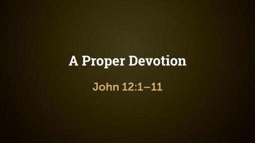 A Proper Devotion (John 12:1–11)