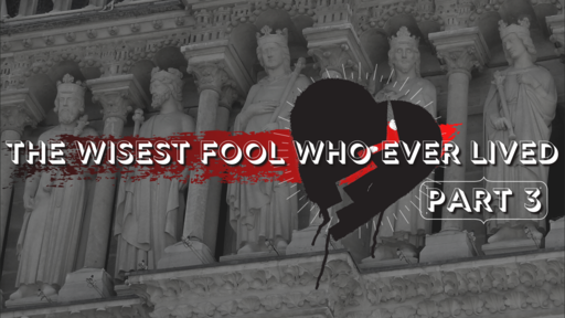 """An Undivided Heart: """"The Wisest Fool Who Ever Lived Pt. 3"""""""