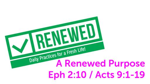 1-24-2021- A Renewed Purpose - Eph 2:10 / Acts 9:1-19