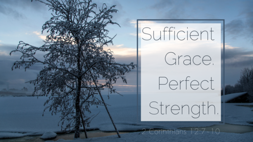 Sufficient Grace. Perfect Strength.