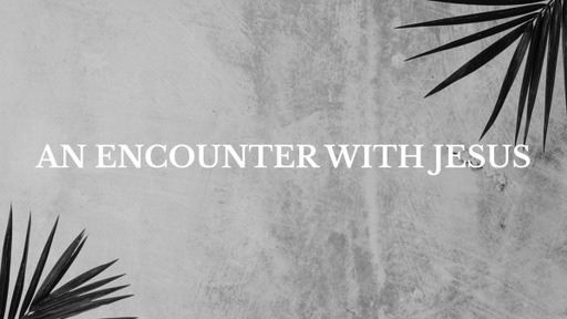An Encounter with Jesus