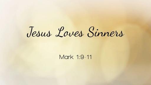 2 - Jesus Loves Sinners - Mark 1:9-11