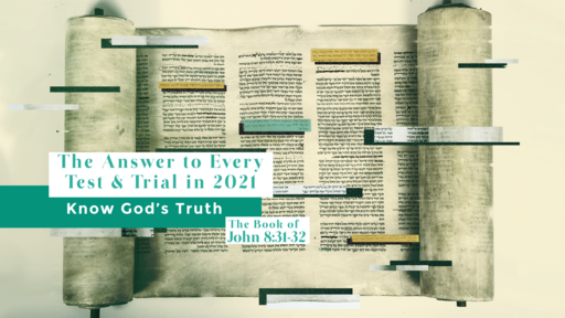 The Answer to Every Test & Trial in 2021 - Know God's Truth | Part 2