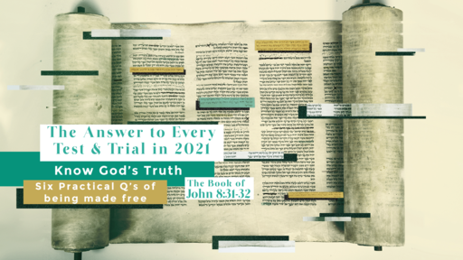 The Answer to Every Test & Trial in 2021 - Know God's Truth - The Six Practical Q's of Being Set Free | Part 4
