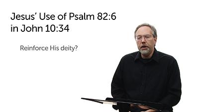 Jesus' Quotation of Psalm 82:6 in John 10:34
