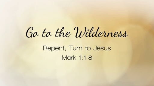 1 - Go to the Wilderness - Mark 1:1-8