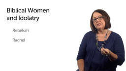 Women in the Bible and Idolatry, Part 2