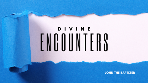 Encounters: John the Baptizer