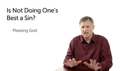 Is Not Doing One's Best a Sin?