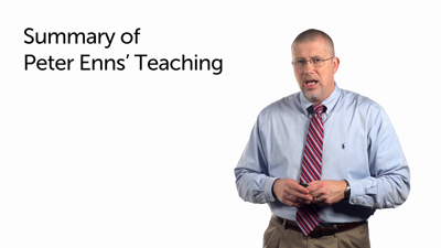 A Summary of Peter Enns' Teaching