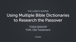 Using Multiple Bible Dictionaries to Research the Passover