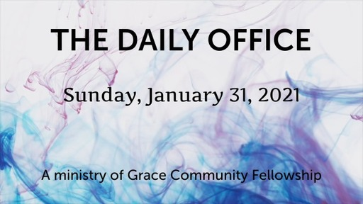 Daily Office -January 31, 2021