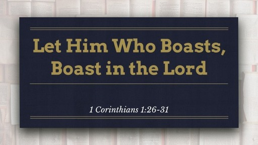 Let Him Who Boasts, Boast in the Lord