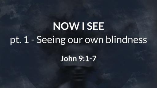 John 9:1-7 / Now I see (pt 1)