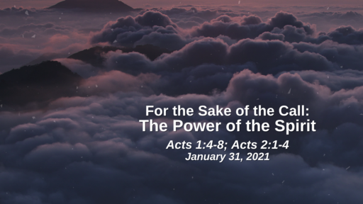 For the Sake of the Call: 18. The Power of the Spirit - Acts 1:4-8; Acts 2:1-4