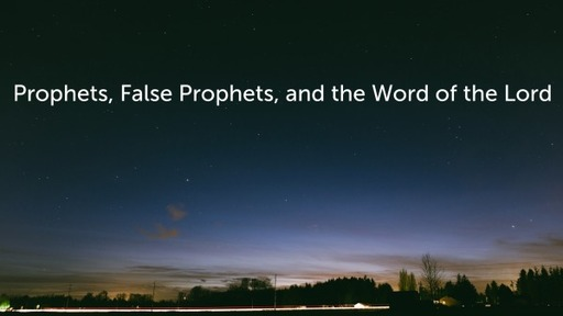 Prophets, False Prophets, and the Word of the Lord
