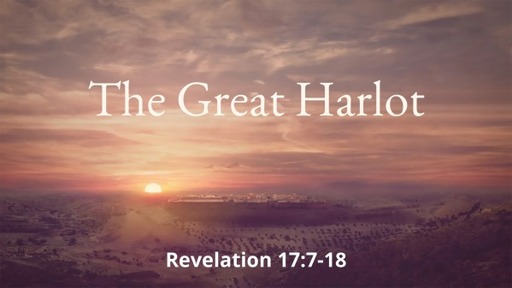 The Great Harlot (Revelation 17:7-18)