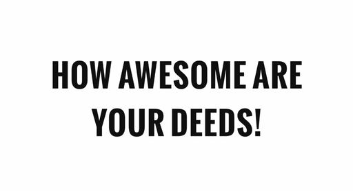 How Awesome are Your Deeds