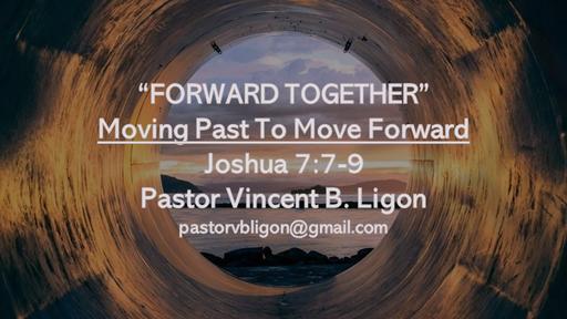 FORWARD TOGETHER - MOVING PAST TO MOVE FORWARD- Pastor Vincent B. Ligon