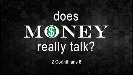 Does Money Really Talk? (2 Corinthians 8)