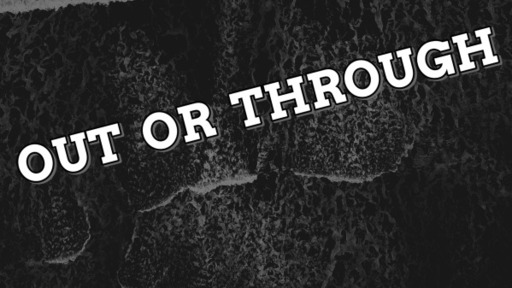 Out or Through