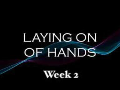 Laying on of Hands Week 2