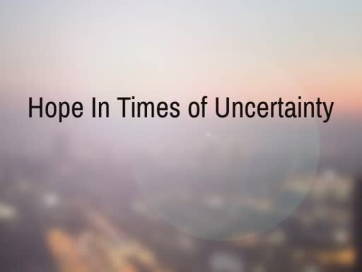 Hope In Times of Uncertainty