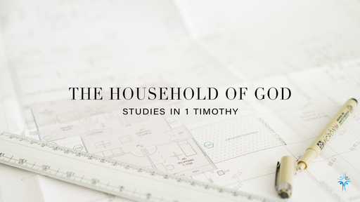 1 Timothy - The Household of God