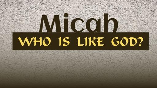 Micah: Who Is Like God?