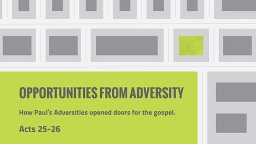 Acts 25-26 Opportunities From Adversity