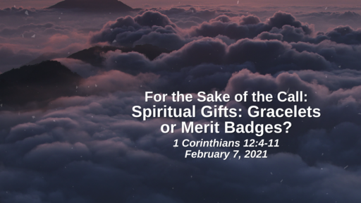 For the Sake of the Call: Spiritual Gifts - Gracelets or Merit Badges? - 1 Corinthians 12:4-11