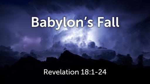 Babylon's Fall (Revelation 18:1-24)